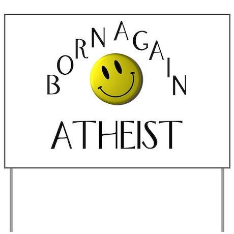 Born Again Atheist Yard Sign