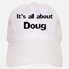 It's all about Doug Baseball Baseball Cap