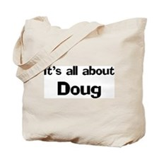 It's all about Doug Tote Bag