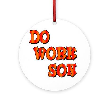 Do Work Son Ornament (Round)
