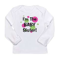 I'm The Baby Sister! Long Sleeve Infant T-Shirt