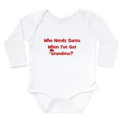 Who Needs Santa - hat Grandma Long Sleeve Infant B