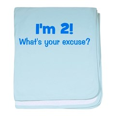 I'm 2, What's Your Excuse? baby blanket