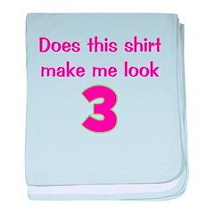 Shirt Make Me Look 3 baby blanket