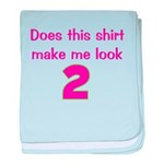 Shirt Make Me Look 2 baby blanket
