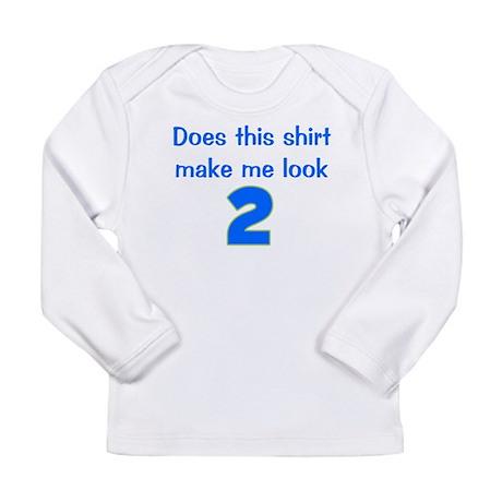 Shirt Make Me Look 2 Long Sleeve Infant T-Shirt