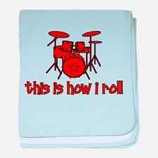 This Is How I Roll DRUMS baby blanket