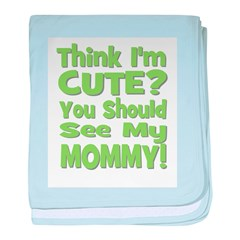 Think I'm Cute? Mommy Green baby blanket