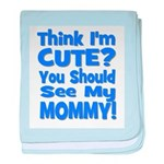 Think I'm Cute? Mommy Blue baby blanket