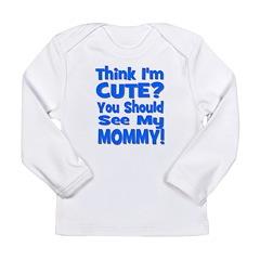 Think I'm Cute? Mommy Blue Long Sleeve Infant T-Sh