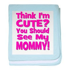 Think I'm Cute? Mommy Pink baby blanket
