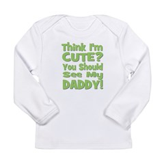 Think I'm Cute? Daddy Green Long Sleeve Infant T-S