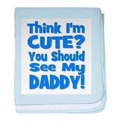 Think I'm Cute? Daddy Blue baby blanket