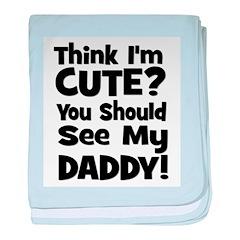 Think I'm Cute? Daddy - Black baby blanket