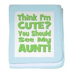 Think I'm Cute? Aunt Green baby blanket