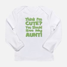 Think I'm Cute? Aunt Green Long Sleeve Infant T-Sh