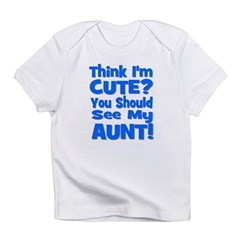 Think I'm Cute? Aunt Blue Infant T-Shirt