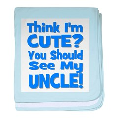 Think I'm Cute? Uncle Blue baby blanket