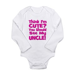 Think I'm Cute? Uncle Pink Long Sleeve Infant Body