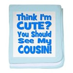 Think I'm Cute? Cousin - Blue baby blanket