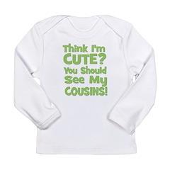Think I'm Cute? CousinS (Plur Long Sleeve Infant T