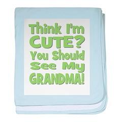 Think I'm Cute? Grandma Green baby blanket