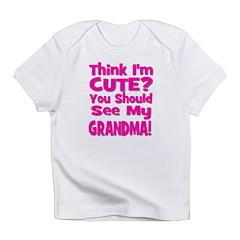 Think I'm Cute? Grandma Pink Infant T-Shirt