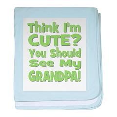Think I'm Cute? Grandpa Green baby blanket