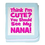 Think I'm Cute? Nana Pink baby blanket