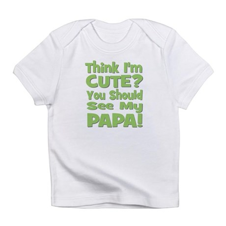 Think I'm Cute? Papa - Green Infant T-Shirt
