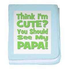 Think I'm Cute? Papa - Green baby blanket