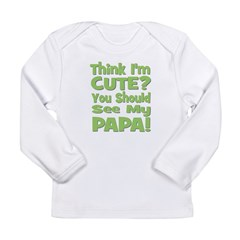 Think I'm Cute? Papa - Green Long Sleeve Infant T-