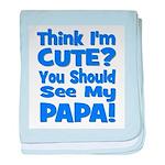 Think I'm Cute? Papa Blue baby blanket