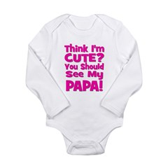 Think I'm Cute? Papa - Pink Long Sleeve Infant Bod