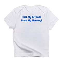 I Get My Attitude from My Mom Infant T-Shirt