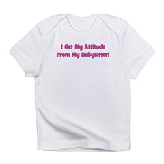 I Get My Attitude From My Bab Infant T-Shirt