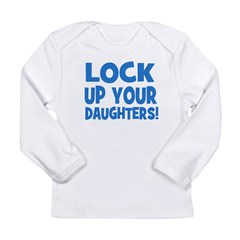 Lock Up Your Daughters! Long Sleeve Infant T-Shirt