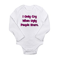 I Only Cry When Ugly People S Long Sleeve Infant B