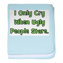 I Only Cry When Ugly People S baby blanket