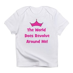 The World Does Revolve Around Infant T-Shirt