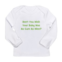 Baby As Cute As Mine - Green Long Sleeve Infant T-