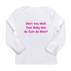 Baby As Cute As Mine - Pink Long Sleeve Infant T-S