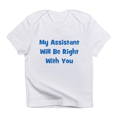 My Assistant Will Be Right Wi Infant T-Shirt