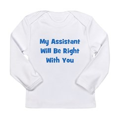 My Assistant Will Be Right Wi Long Sleeve Infant T