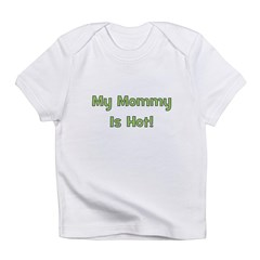 My Mommy Is Hot! Green Infant T-Shirt