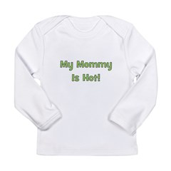 My Mommy Is Hot! Green Long Sleeve Infant T-Shirt