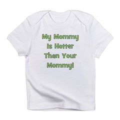 My Mommy Is Hotter - Green Infant T-Shirt