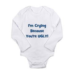 Crying Because You're Ugly - Long Sleeve Infant Bo