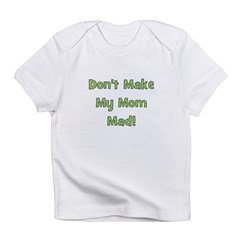 Dont Make My Mom Mad! Green Infant T-Shirt