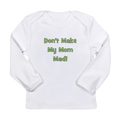 Dont Make My Mom Mad! Green Long Sleeve Infant T-S